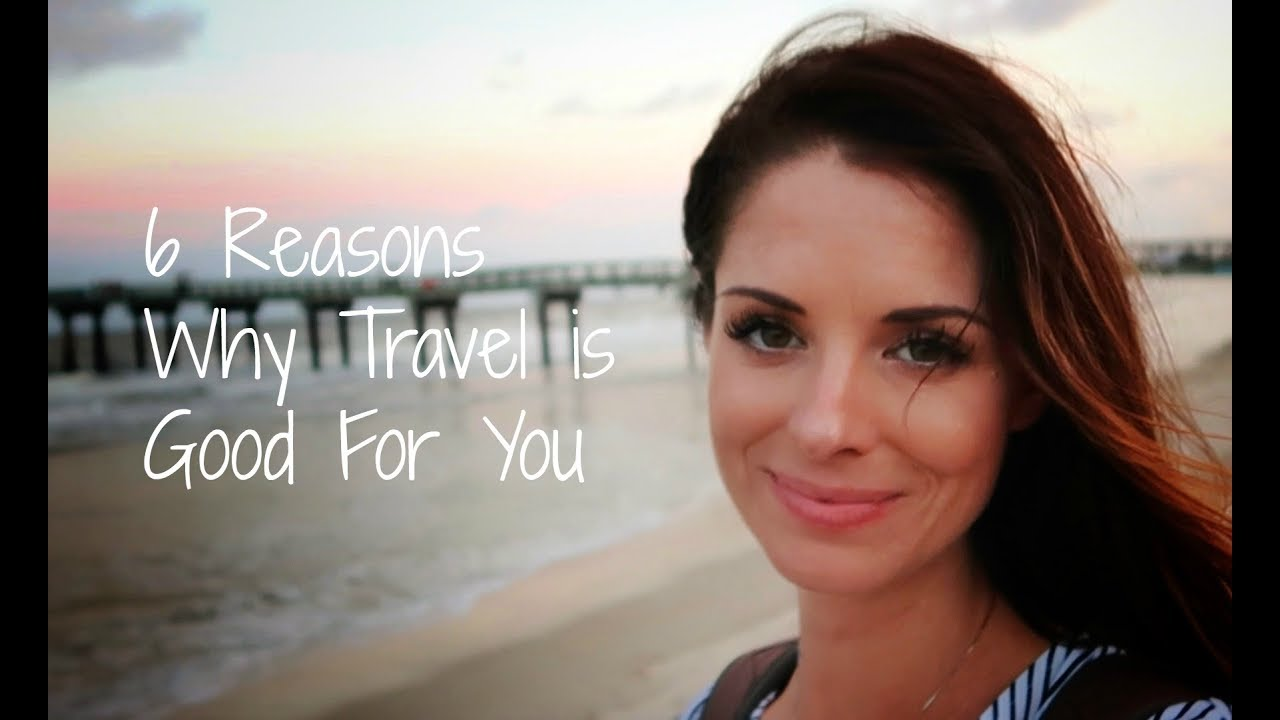 6 REASONS WHY TRAVEL IS GOOD FOR YOU